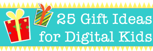 25 gift ideas digital kids