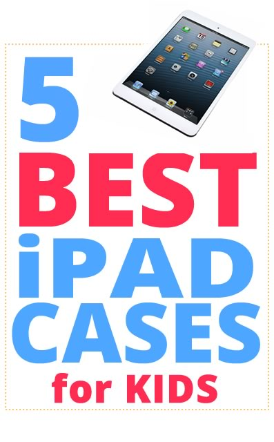 Best Ipad Cases For Kids And Toddlers