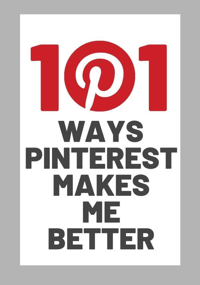 101 ways pinterest makes me better