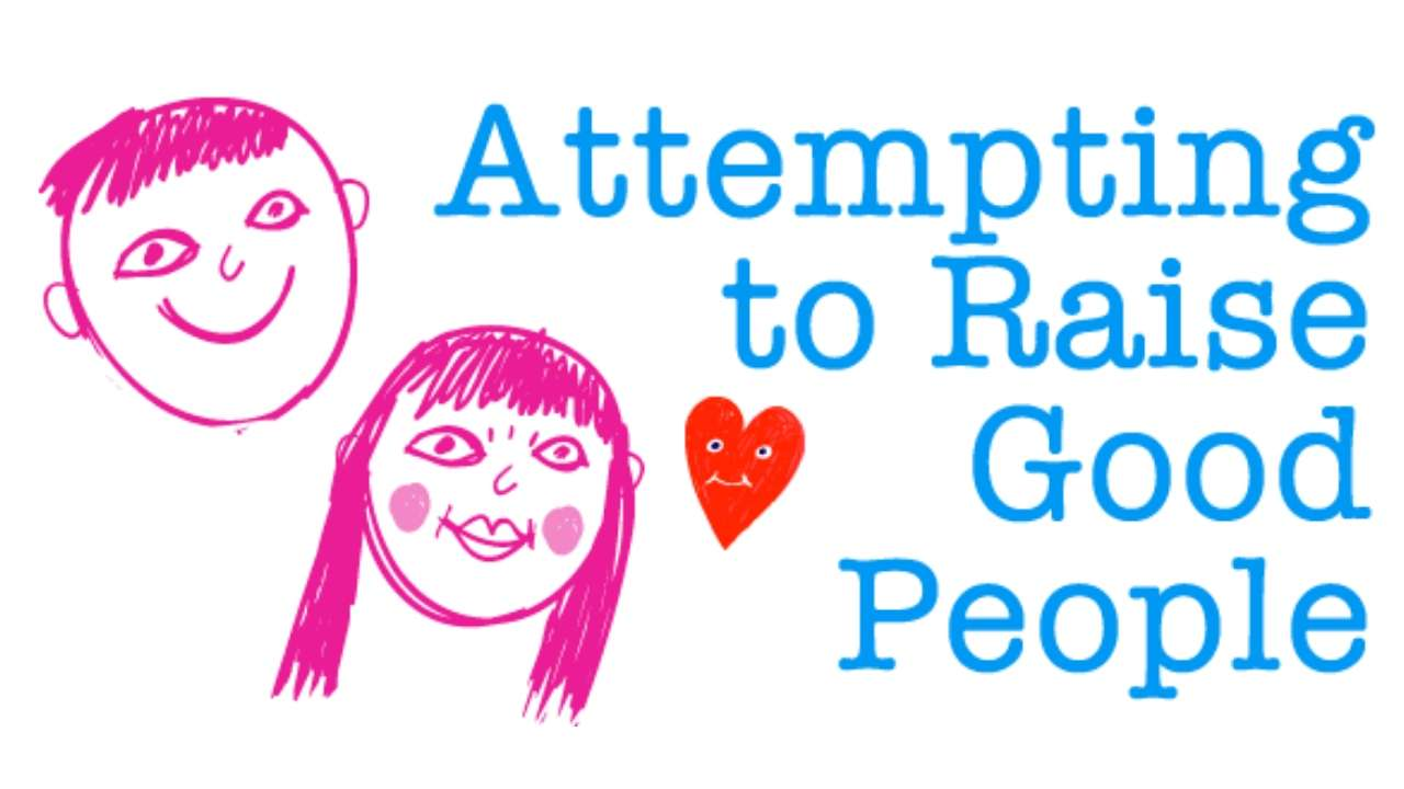 attempting to raise good people