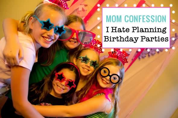 hate planning birthday parties