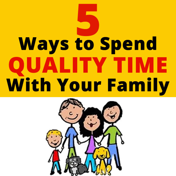 Quality Time With Kids Quotes: 5 Ways To Spend Quality Time With The Family