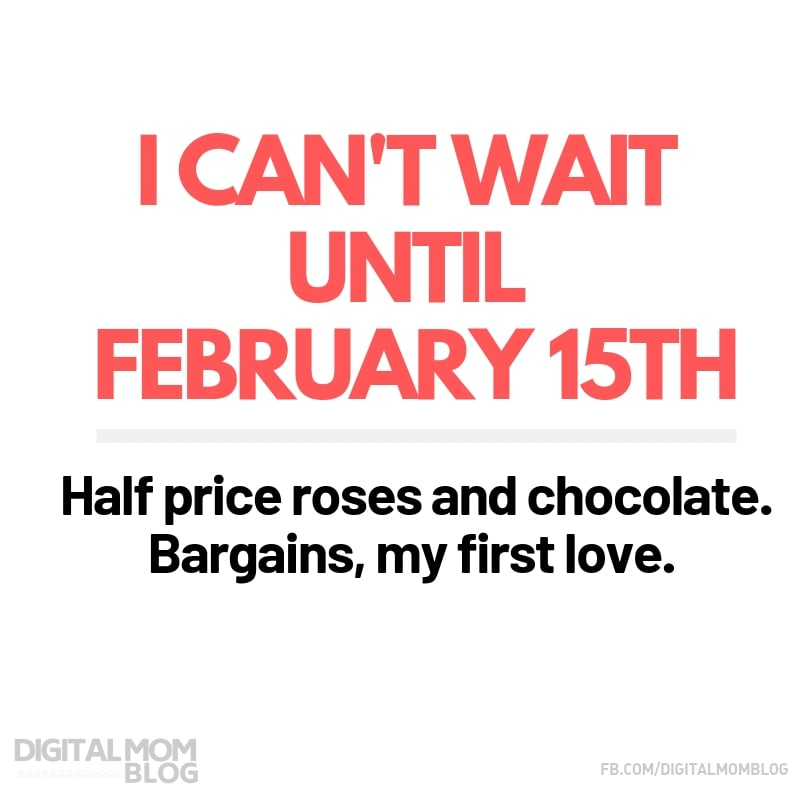 I can't wait until February 15th half price roses and chocolate. Bargains, my first love. Digital Mom Blog funny valentine quotes