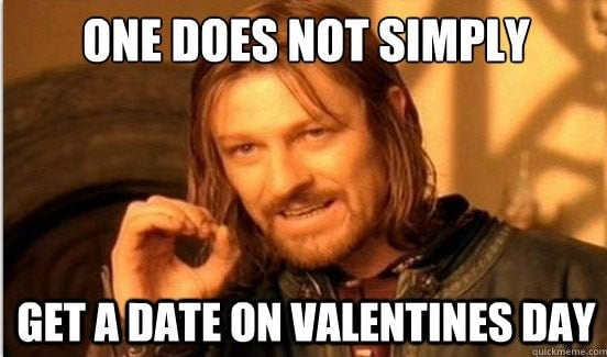 Game of Thrones - One does not simply get a date on Valentine's Day - funny valentines day memes