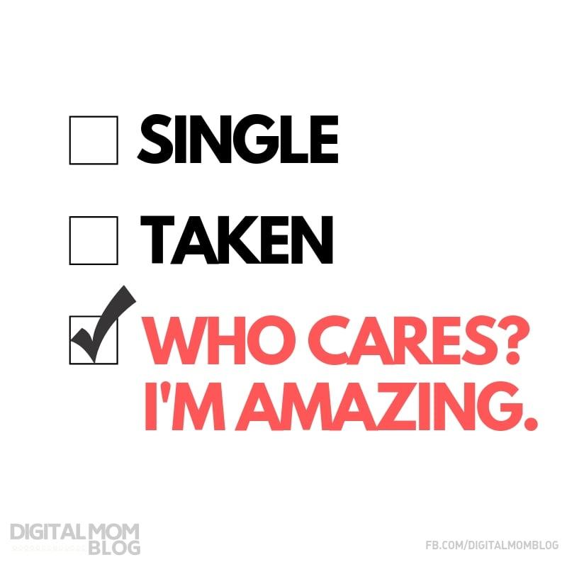 Single, Taken or WHO CARES? I AM AMAZING - Funny Valentine Meme from Digital Mom Blog