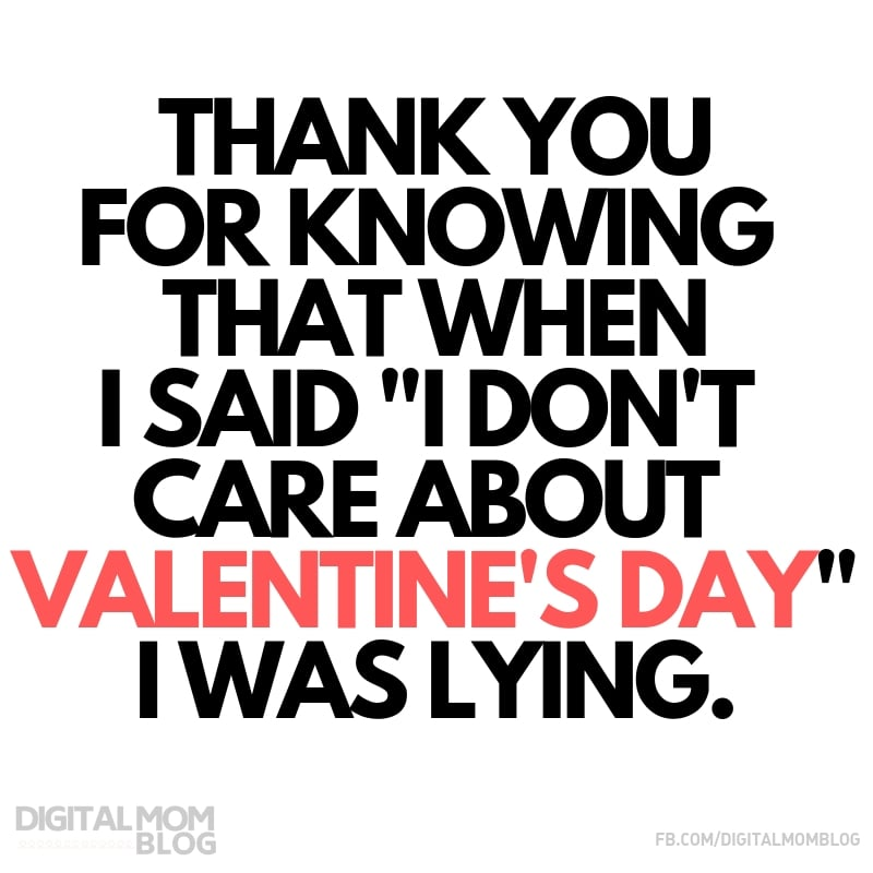 "Thank you for knowing that when i said ""i dont care about valentines day"" I was lying - Digital Mom Blog Funny Valentine Quote"