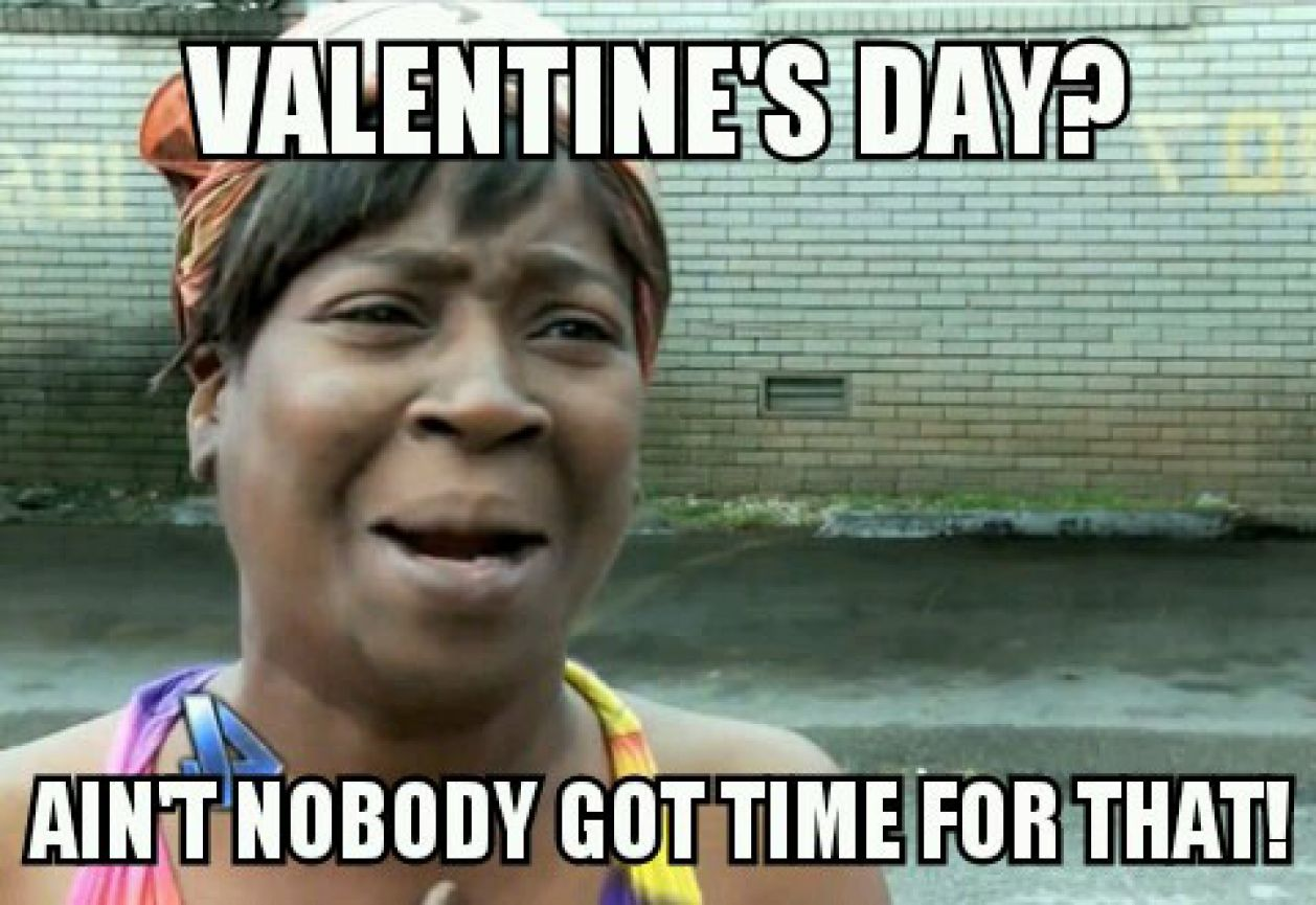 Valentine's Day - Ain't nobody got time for that