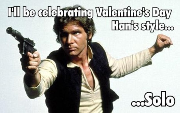 I'll be celebrating Valentines day Han's style - solo - star wars valentine meme