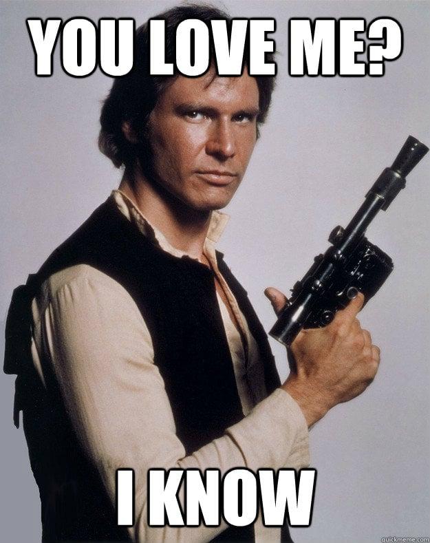 You love me? I know - Han Solo Star Wars Valentine meme