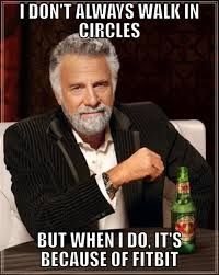 i don't always walk in circles but when i do it's because of fitbit memes