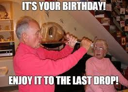 funny enjoy it to the last drop birthday meme