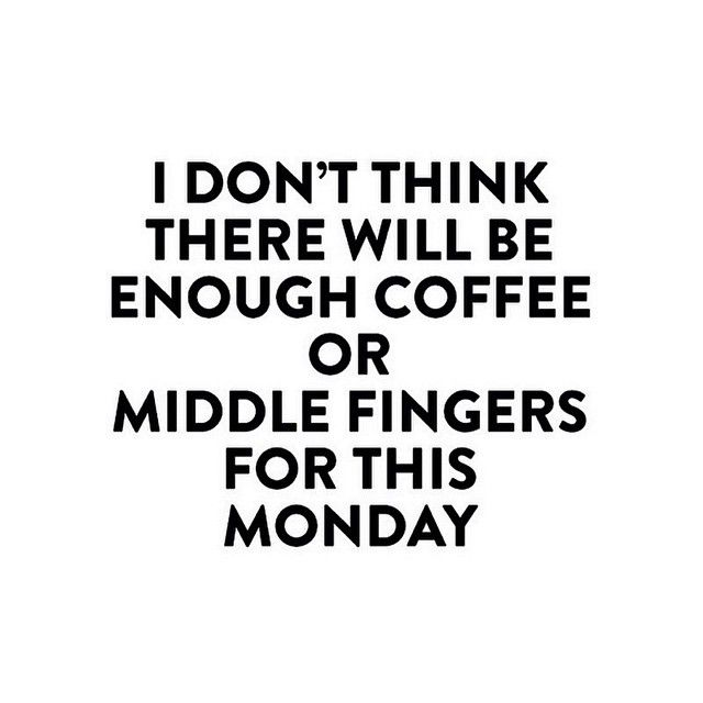 I dont think there will be enough coffee or middle fingers for this Monday. Funny Monday memes