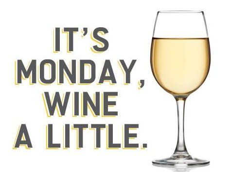wine a little on monday