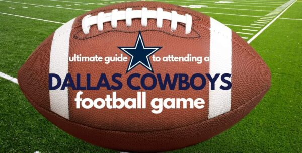 2020 Dallas Cowboys Game Guide –  What to Know Before You Go To a Cowboys Game