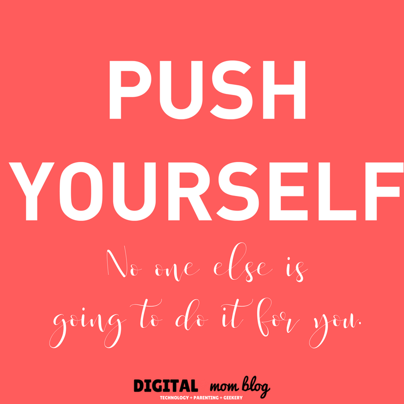 Push Yourself No One Else is Going to do it for you - inspirational quotes for moms