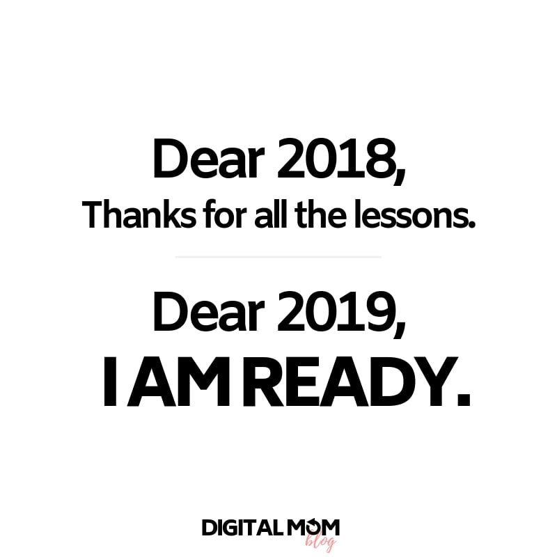 Dear 2018, Thanks for all the lessons. Dear 2019, I am ready.
