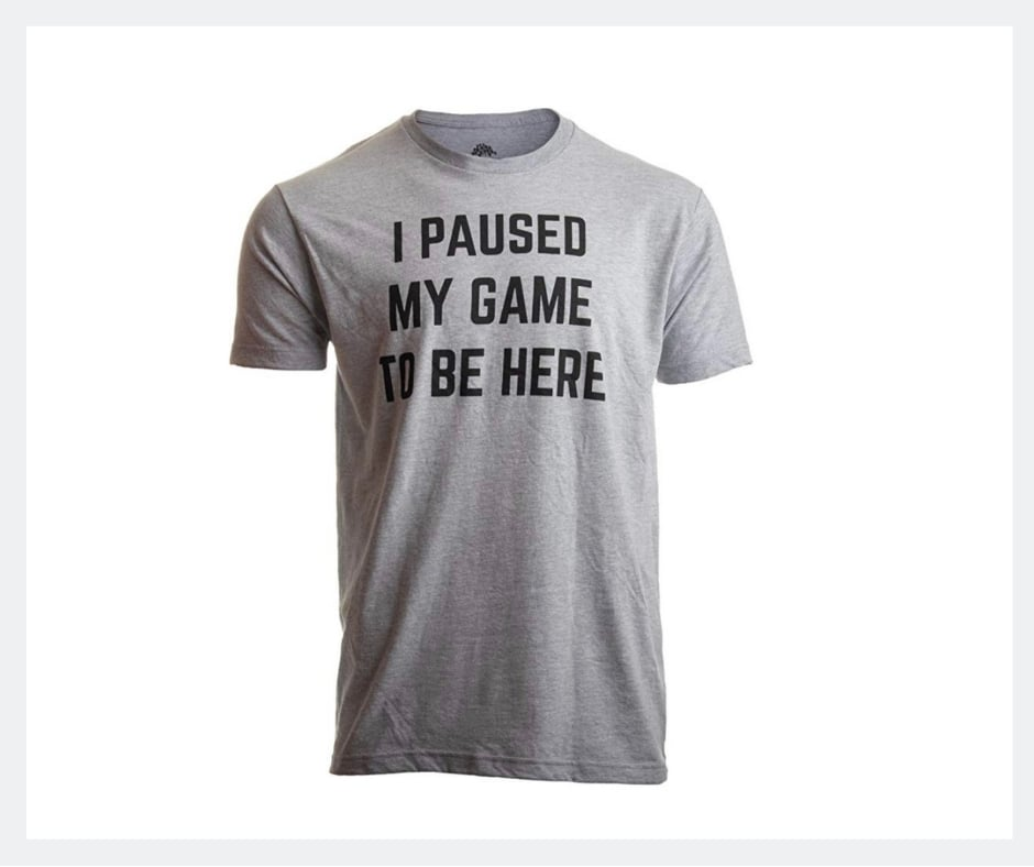 funny gamer shirt - i paused my game to be here