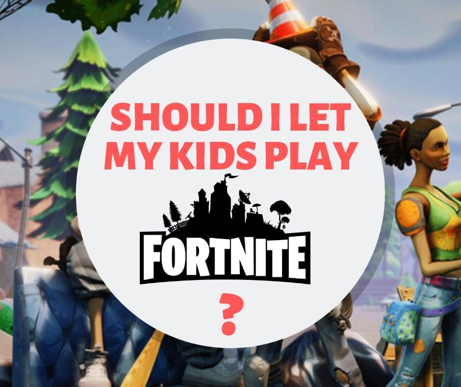 Should I let my kids play fortnite?