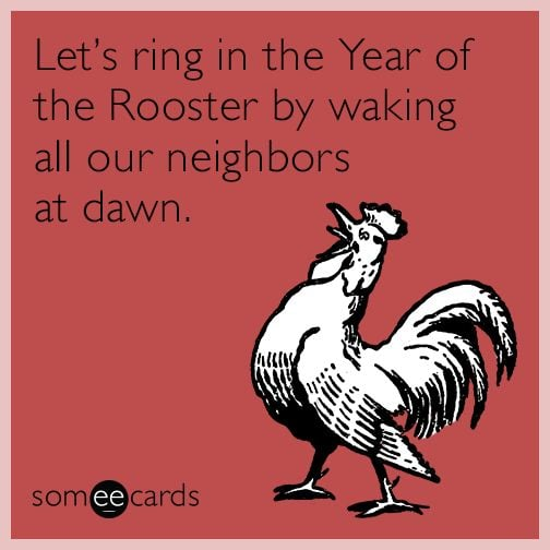 Let's ring in the year of the Rooster by waking all our neighbors at dawn. new year meme