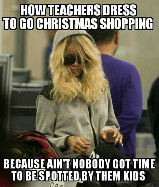 how teacher dress to go christmas shopping - christmas meme