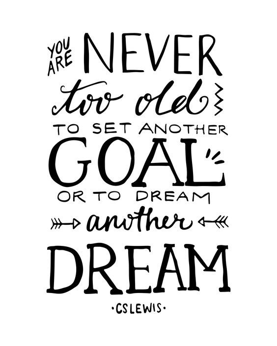 You are never too old to set another goal or to dream another dream. - C.S. Lewis Monday Quote