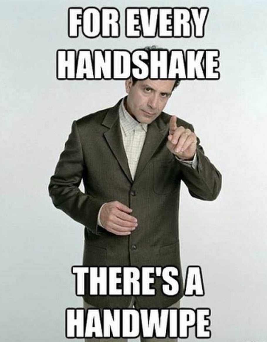 For every handshake, yes, there is a handwipe!germ meme
