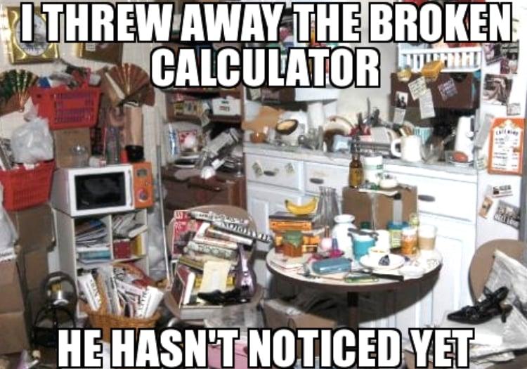 I threw away the broken calculator he hasn't noticed yet.Marie Kondo Memes