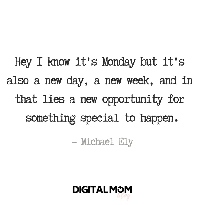 Hey I know it's Monday but it's also a new day, a new week, and in that lies a new opportunity for something special to happen. - Michael Ely Quote Monday motivationl