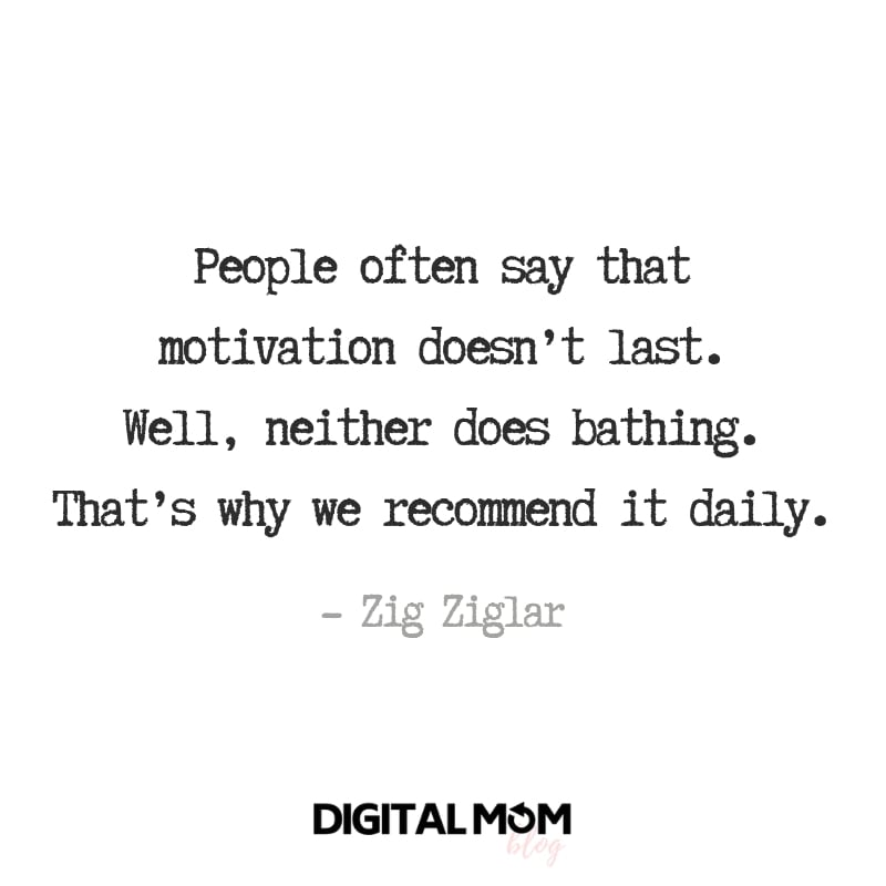 People often say that motivation doesn't last.  Well, neither does bathing. That's why we recommend it daily. - Zig Ziglar quote