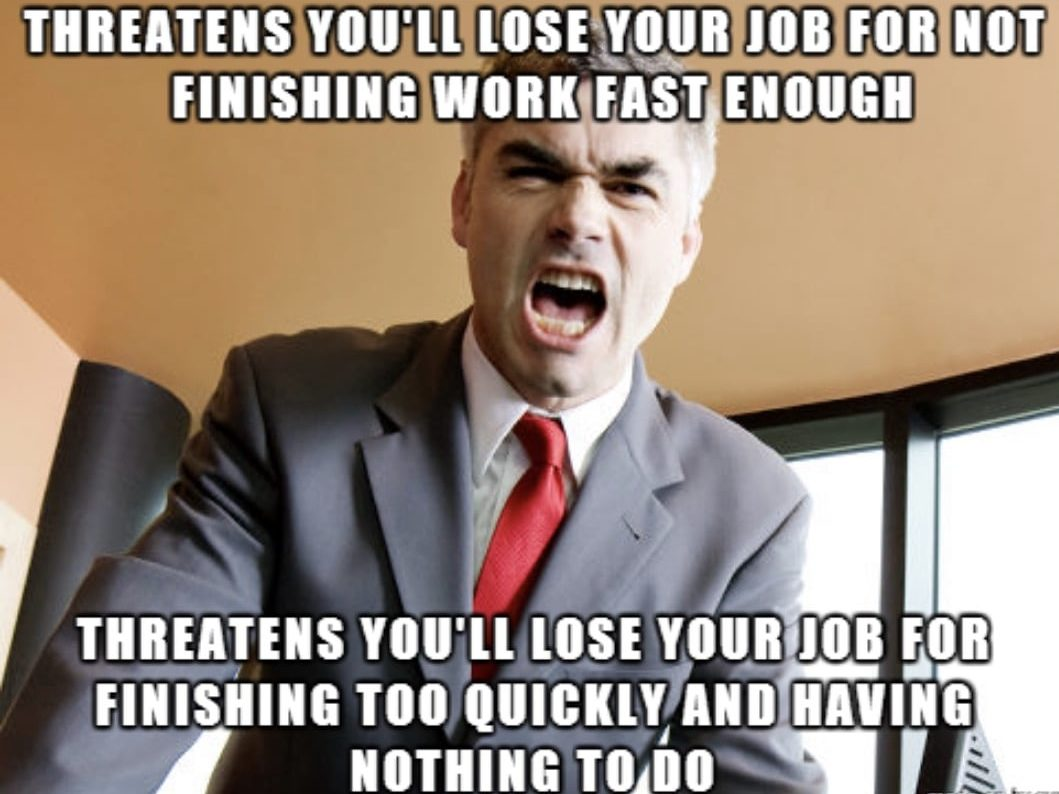 funny boss memes - threatens you'll lose your job not finishing work fast enough