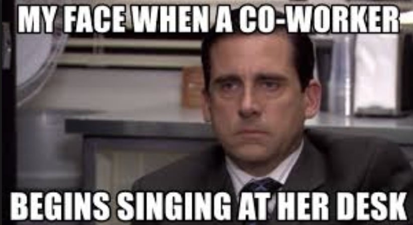 Work Memes - The Office Memes - When a coworker is singing