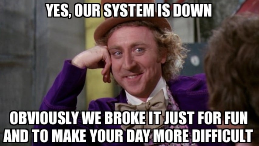 Work Memes - Why of could we made the system go down
