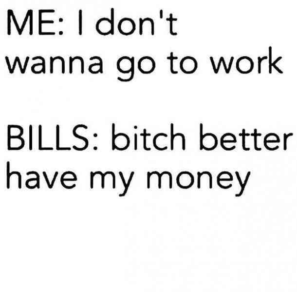 Work Meme - Gotta pay those bills!