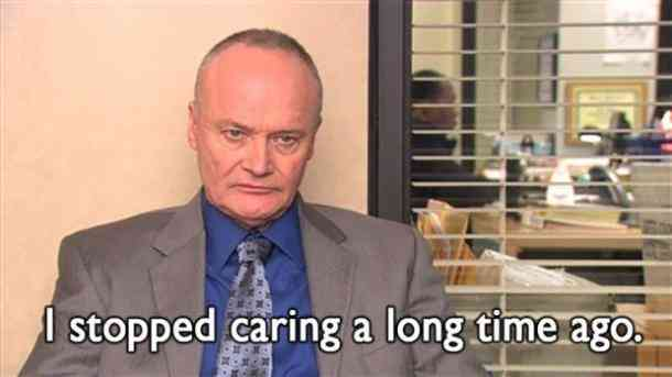 I've stopped caring a long time ago. - Creed - Best The Office Quotes