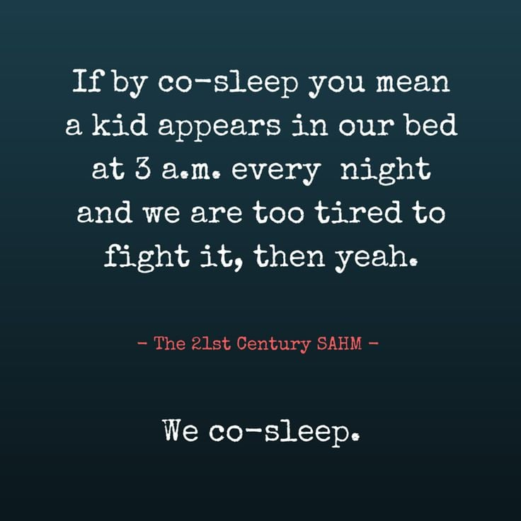 If by co-sleep you mean a kid appears in our bed at 3am every night and we are too tired to fight it, then yeah. We co-sleep.