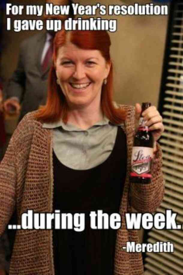 For my New Year's resolution, I gave up drinking... during the week. - MeredithMeredith - Best The Office Quotes