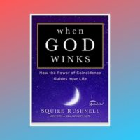 When God Winks: How the Power of Coincidence Guides Your Life by SQuire Rushnell