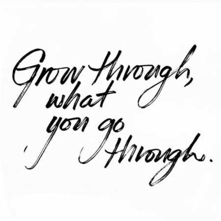 grow through what you go through