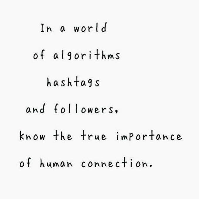 In a world of algorithms, hashtags and followers, know the true importance of human connection.