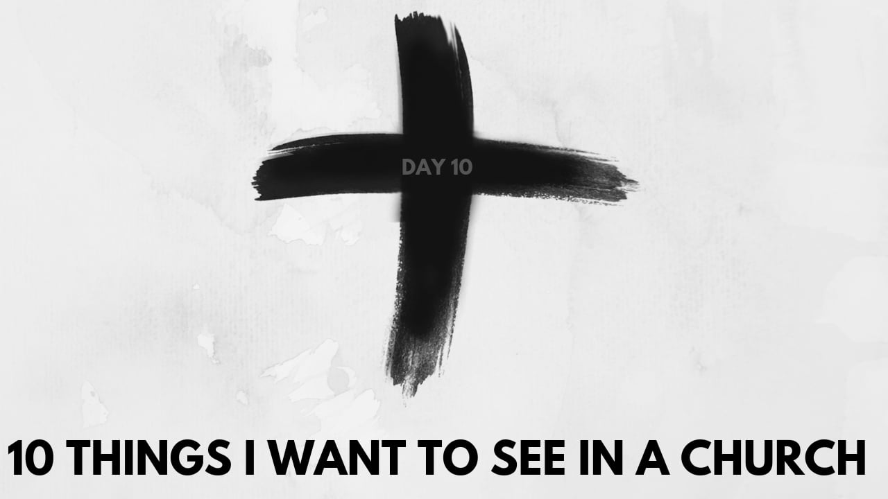 10 things i want to see in a church
