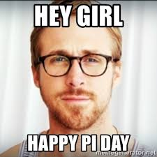 Ryan Gossling Happy Pi Day Hey Girl Meme