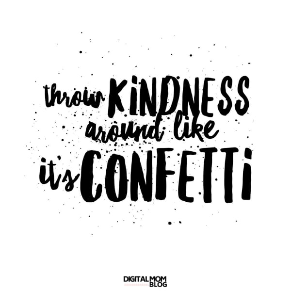 throw kindness around like it's confetti