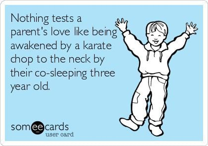 Nothing tests a parent's love like being awakened by a karate chop to the neck by their co-sleeping three year old