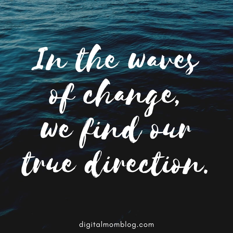 In the waves of change, we find our true direction