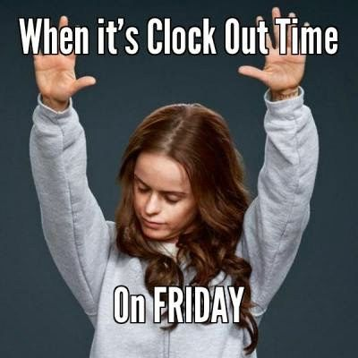 When its clock out time on friday - praise hands