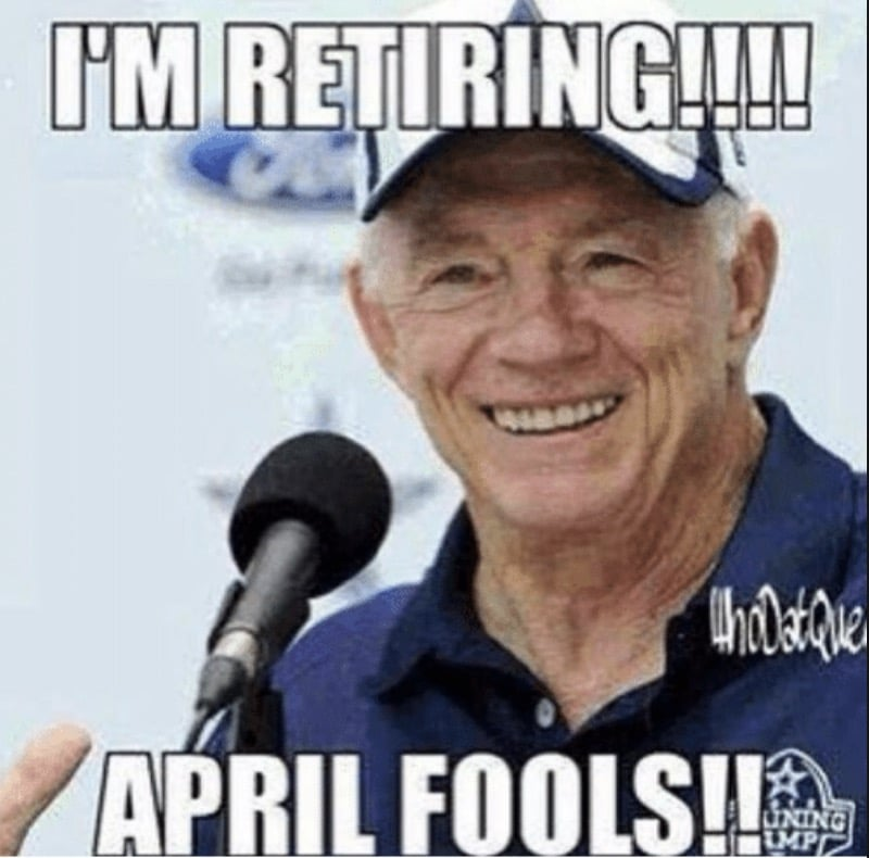 jerry jones meme - jerry jones retiring - april fools