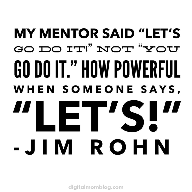 "My mentor said let's go do it not you go do it. How powerful when someone says ""lets"" - jim rohn mentor quote"