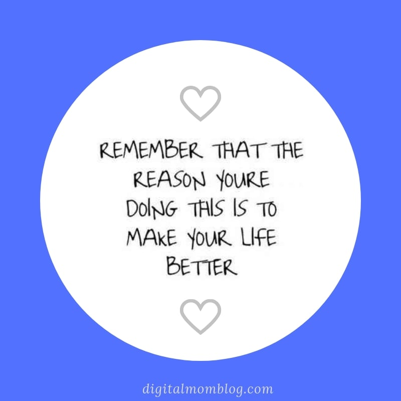 remember that the reason you are doing this is to make your life better. quotes about change