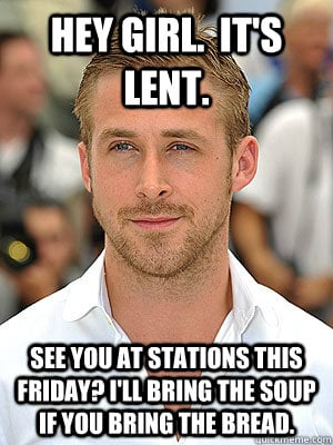 ryan gosslin lent meme - see you at the stations this sunday