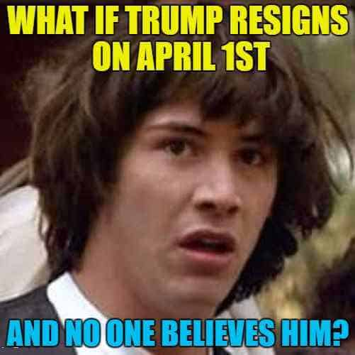 trump meme resigns april fools